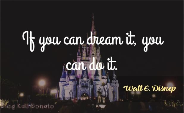 Se você pode sonhar isso, você pode realizar isso.